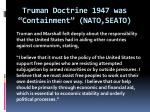 truman doctrine 1947 was containment nato seato