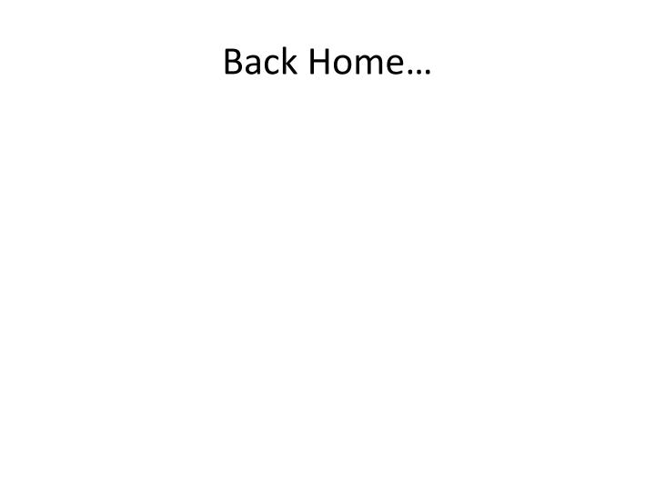 Back Home…