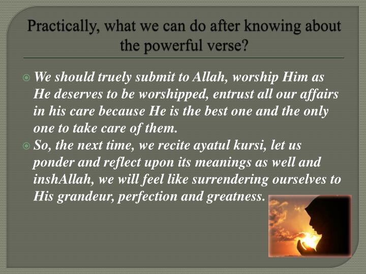 Practically, what we can do after knowing about the powerful verse?