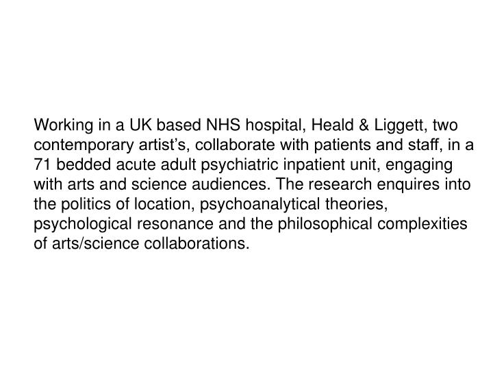 Working in a UK based NHS hospital, Heald & Liggett, two contemporary artist's, collaborate with p...