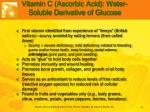 vitamin c ascorbic acid water soluble derivative of glucose