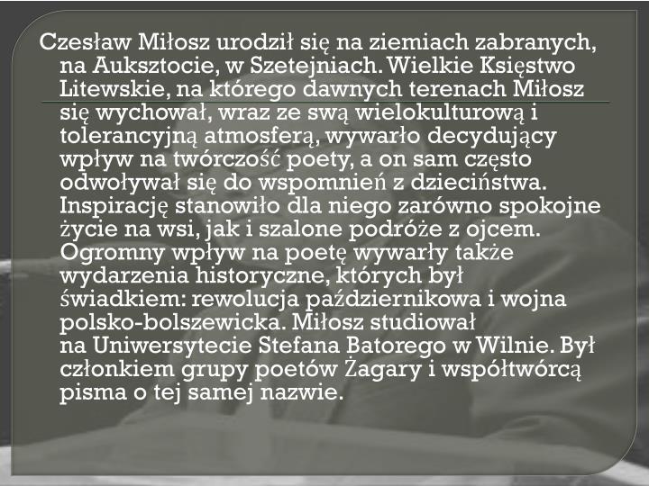 Czesław Miłosz urodził się naziemiach zabranych, naAuksztocie, wSzetejniach. Wielkie Księ...