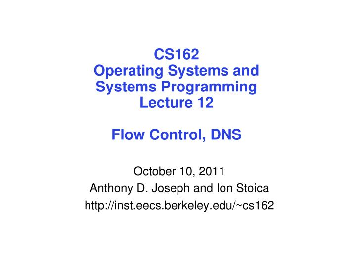 cs162 operating systems and systems programming lecture 12 flow control dns