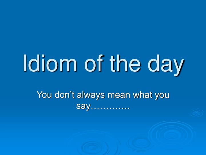 idiom of the day