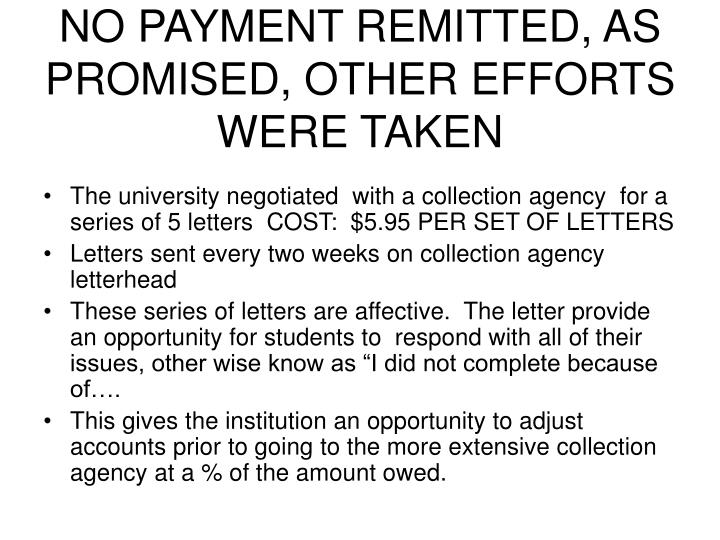 NO PAYMENT REMITTED, AS PROMISED, OTHER EFFORTS WERE TAKEN