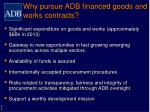 why pursue adb financed goods and works contracts