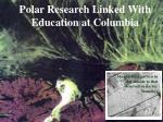 polar research linked with education at columbia