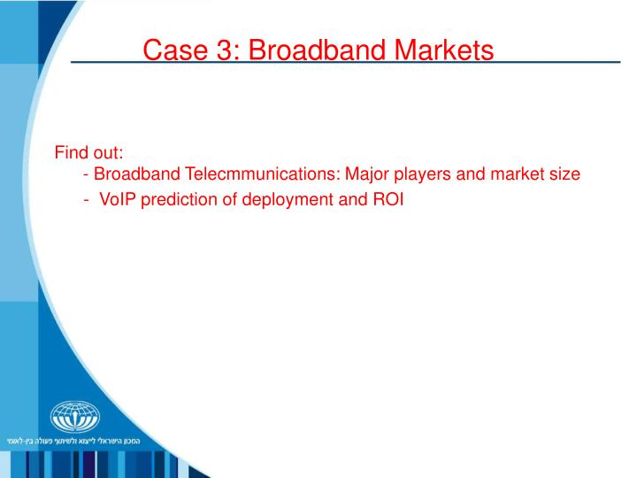 Case 3: Broadband Markets