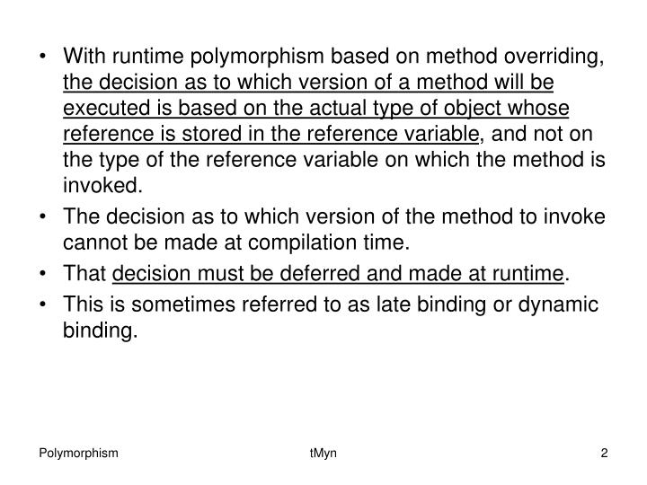 With runtime polymorphism based on method overriding,