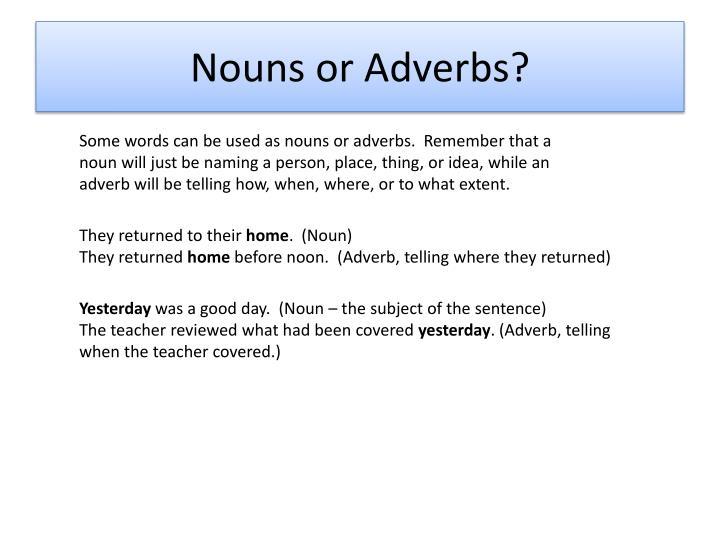 Nouns or Adverbs?
