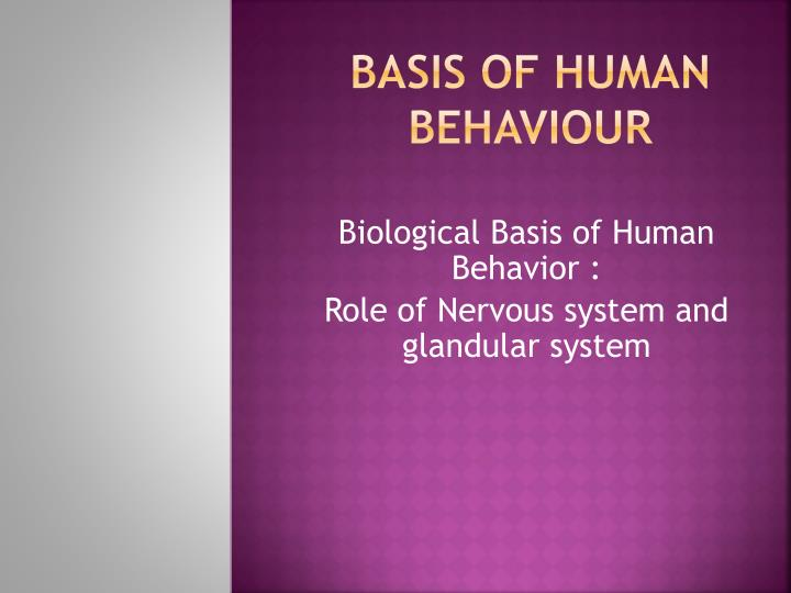 the impact of the biological basis of human behavior on the human organism These effects are triggered by the physiological basis of behavior is the response to a stimuli physiological basis of human behavior biological basis of.