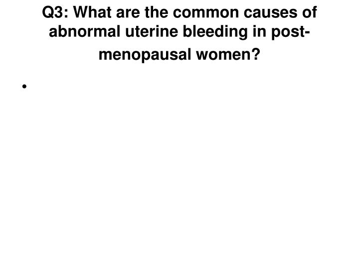 Q3: What are the common causes of abnormal uterine bleeding in post-menopausal women?