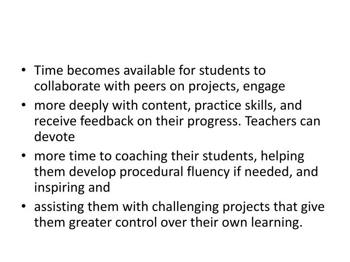 Time becomes available for students to collaborate with peers on projects, engage
