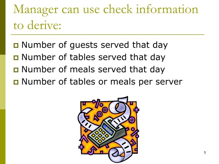 Manager can use check information to derive: