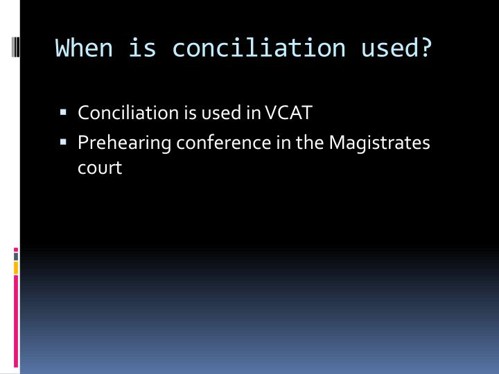 When is conciliation used?