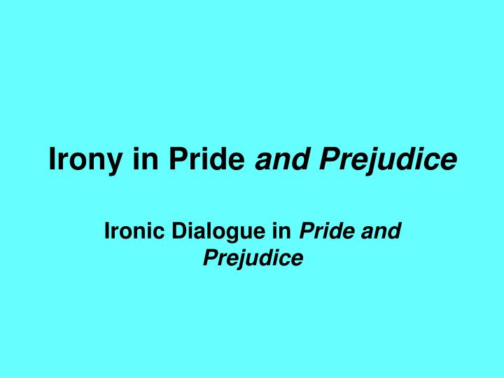 pride prejudice essays irony Use of satire in pride and prejudice, by jane austen essay pride and prejudice is a novel of manners by jane austen, published in 1813 this story follows the main character elizabeth, as she deals with issues of manners, upbringing, and marriage in the society of early 19th-century england.