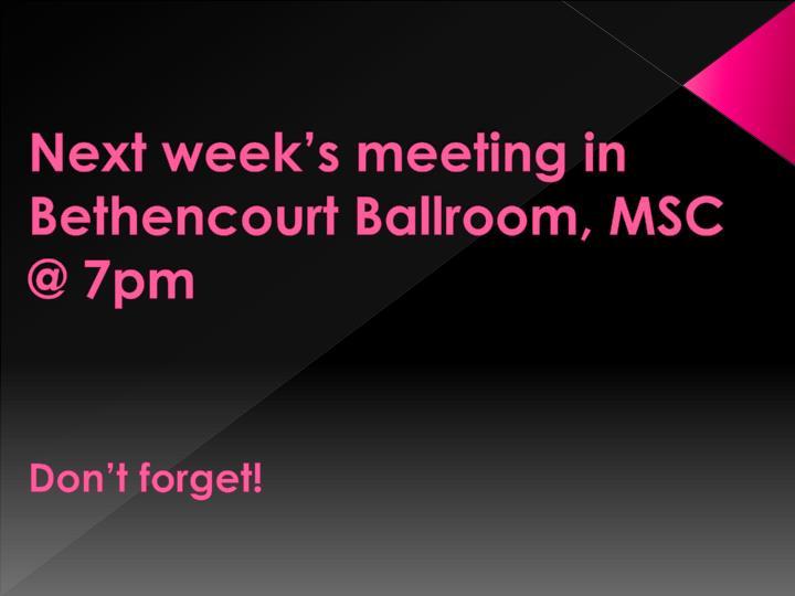 Next week's meeting in Bethencourt Ballroom, MSC
