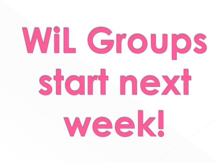 WiL Groups start next week!