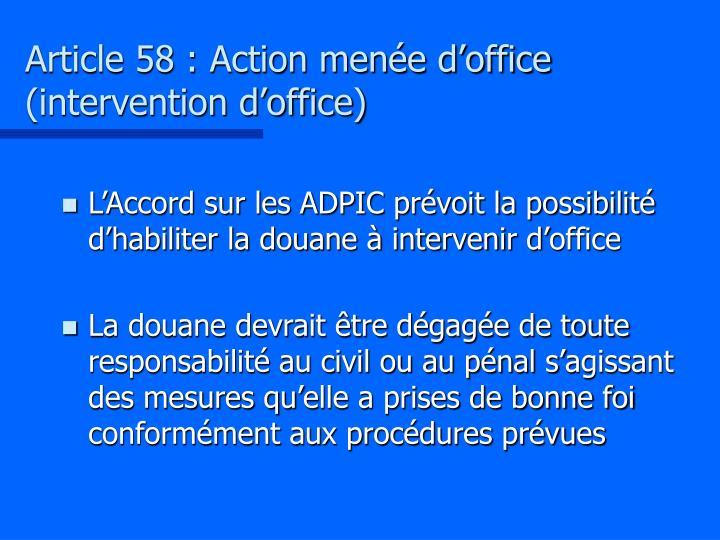 Article 58 : Action menée d'office (intervention d'office)