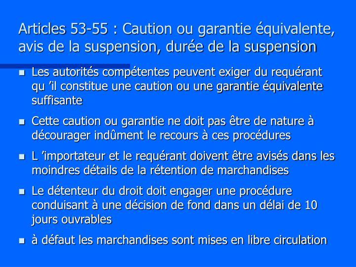 Articles 53-55 : Caution ou garantie équivalente, avis de la suspension, durée de la suspension