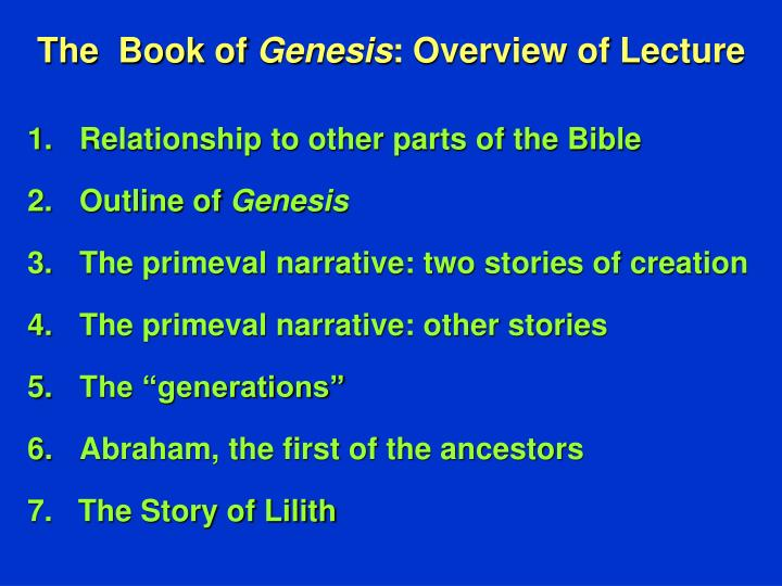 "the two stories of creation in the book of genesis God places the two people, adam and the narrator's introduction of stories with phrases such as ""this in the book of genesis, on which day of the creation."