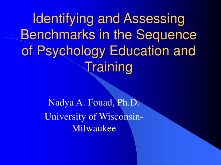 identifying and assessing benchmarks in the sequence of psychology education and training n.