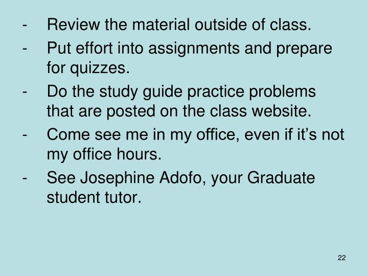 -Review the material outside of class.