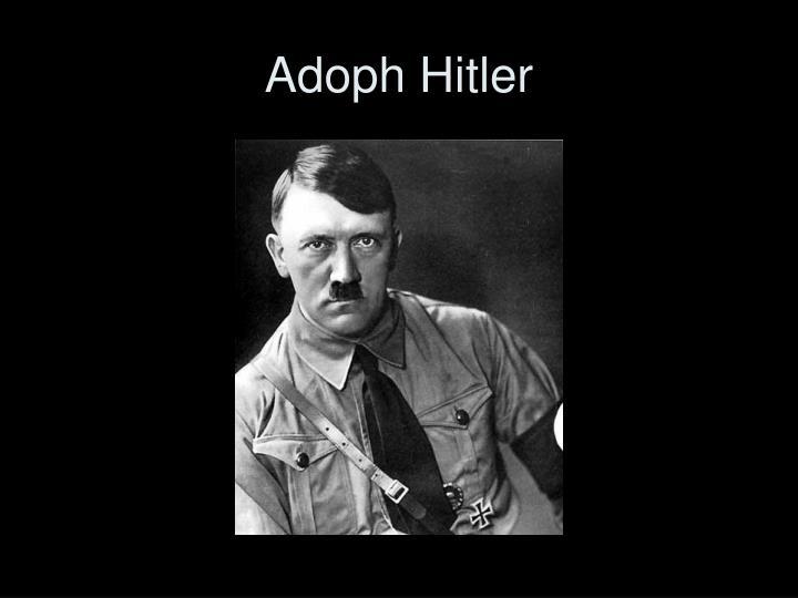 Adoph Hitler