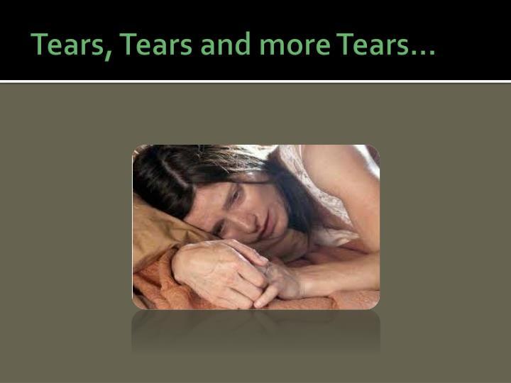 Tears, Tears and more Tears…