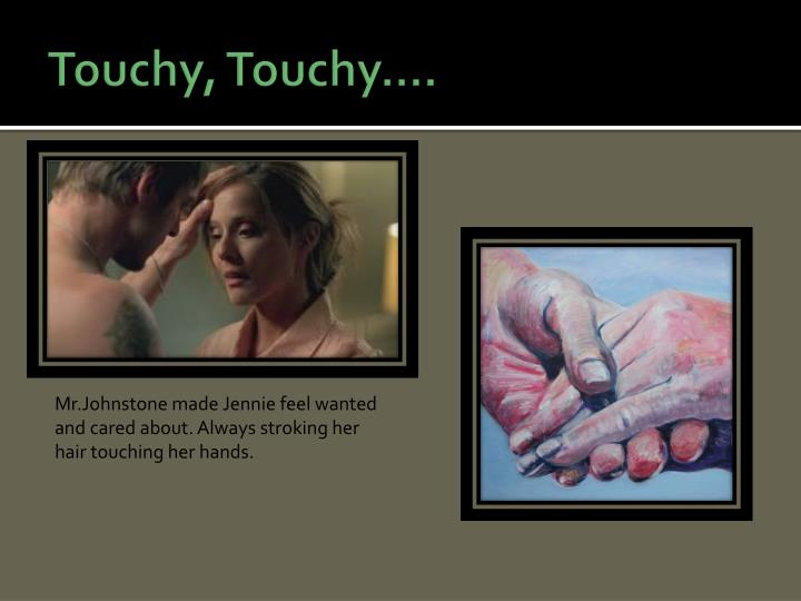 Touchy, Touchy….