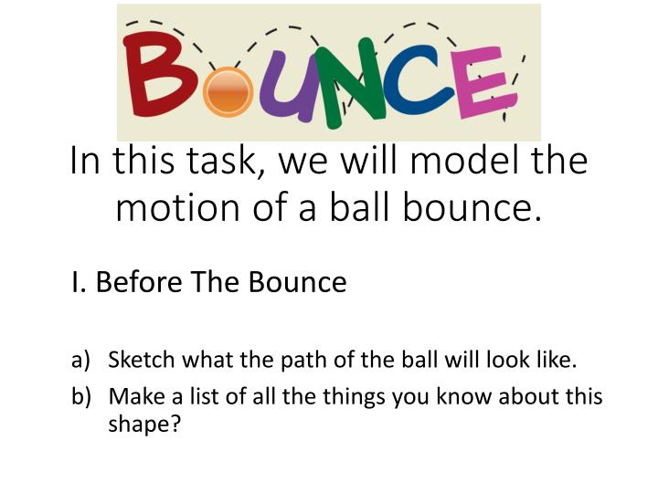In this task we will model the motion of a ball bounce