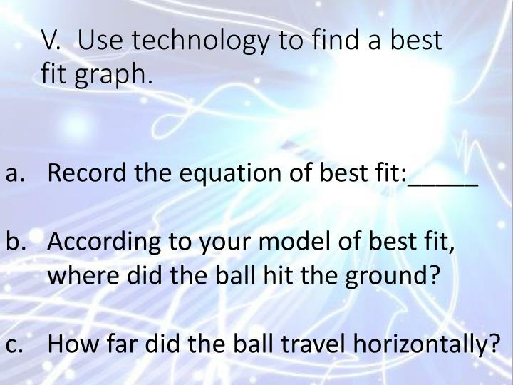 V.  Use technology to find a best fit graph.