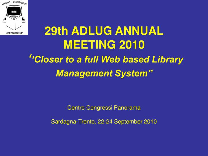 29th adlug annual meeting 2010 closer to a full web based library management system n.