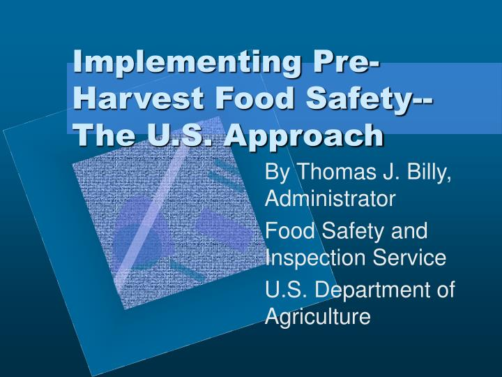Implementing pre harvest food safety the u s approach