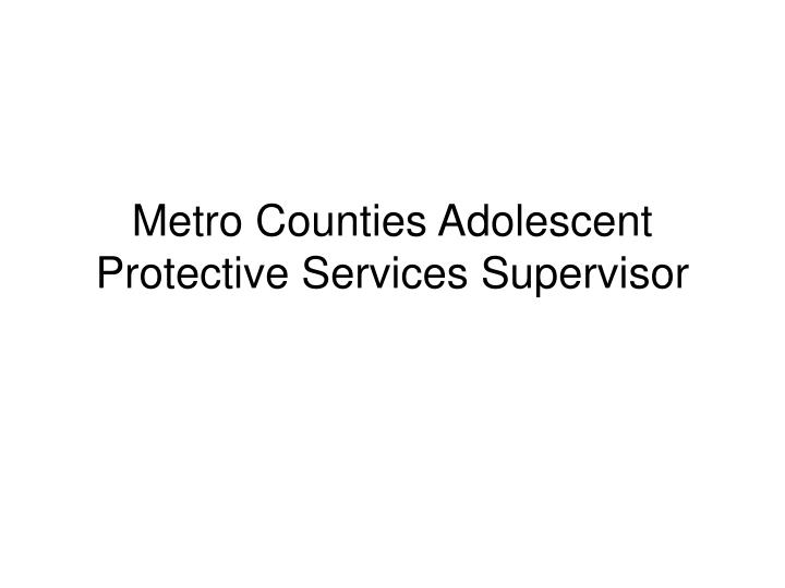 metro counties adolescent protective services supervisor n.