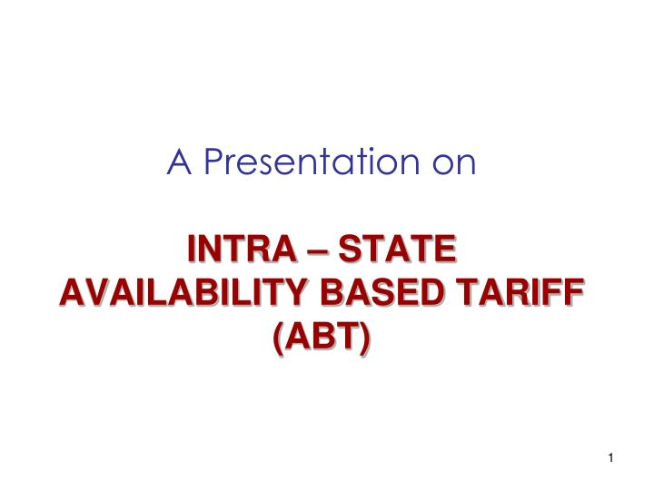 a presentation on intra state availability based tariff abt n.