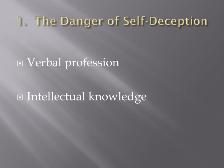 1.  The Danger of Self-Deception