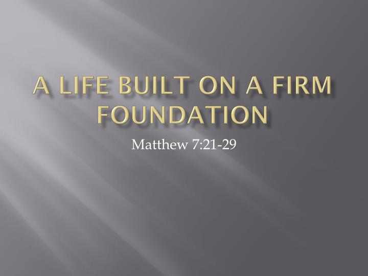 A life built on a firm foundation