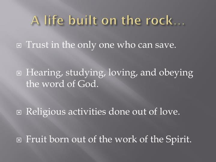 A life built on the rock…