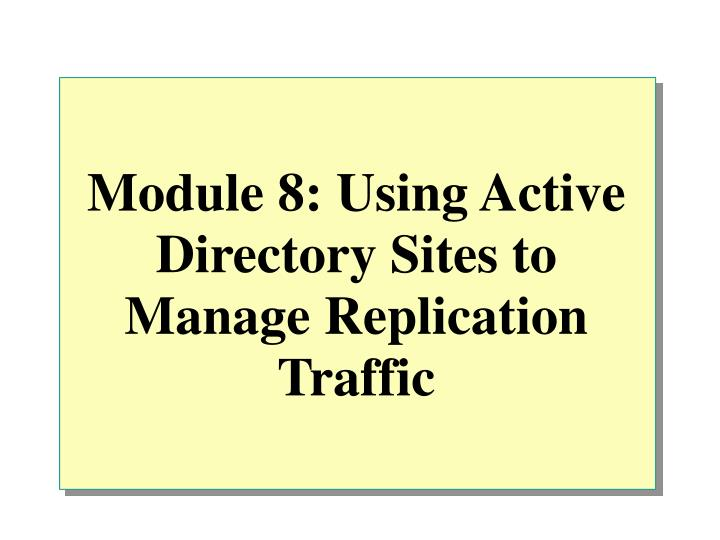 module 8 using active directory sites to manage replication traffic n.