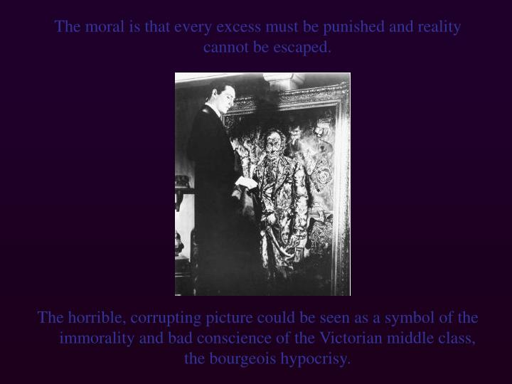 The moral is that every excess must be punished and reality cannot be escaped.