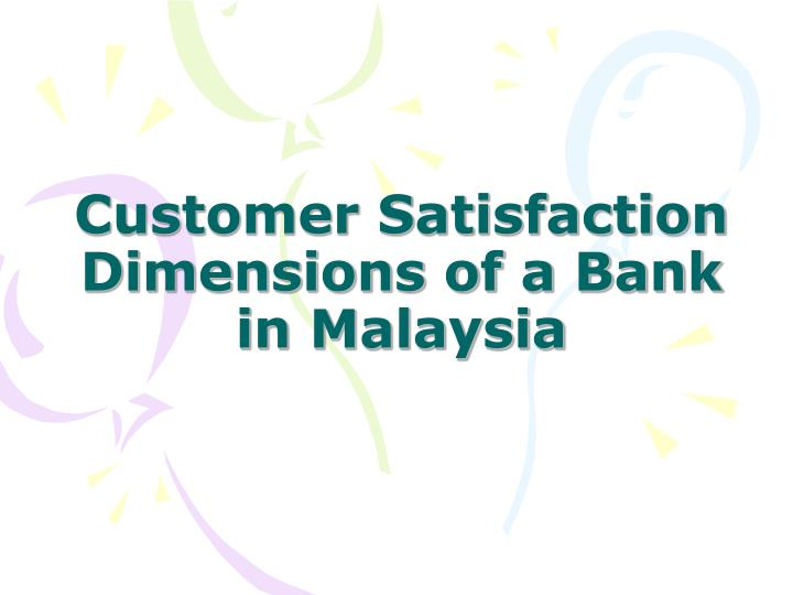 customer satisfaction dimensions of a bank in malaysia n.