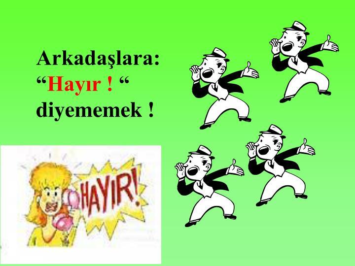 Arkadaşlara: