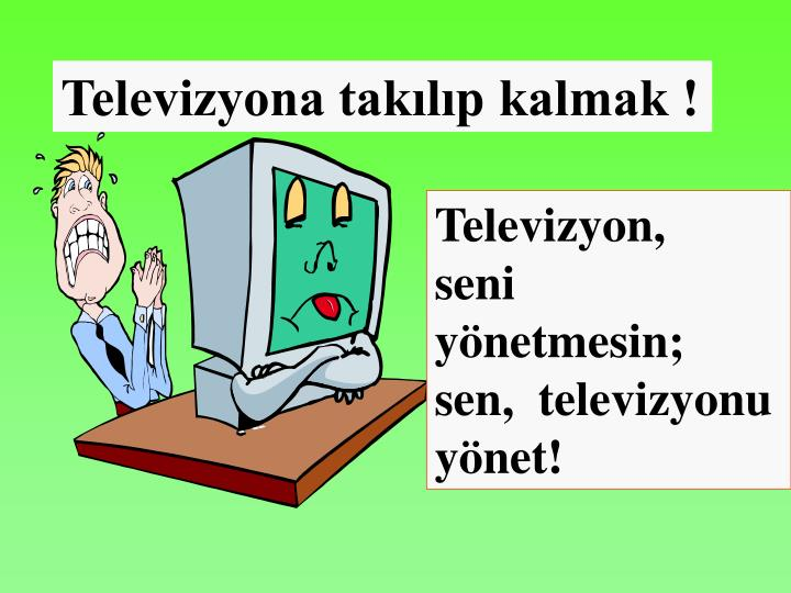 Televizyona takılıp kalmak !