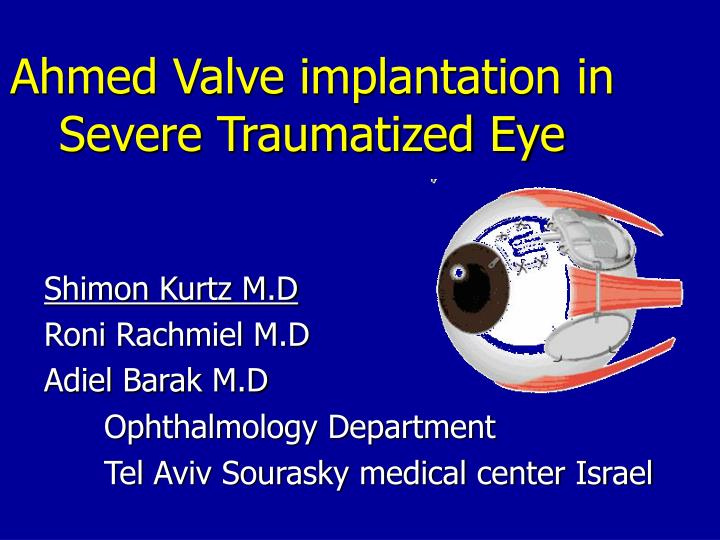 ahmed valve implantation in severe traumatized eye n.