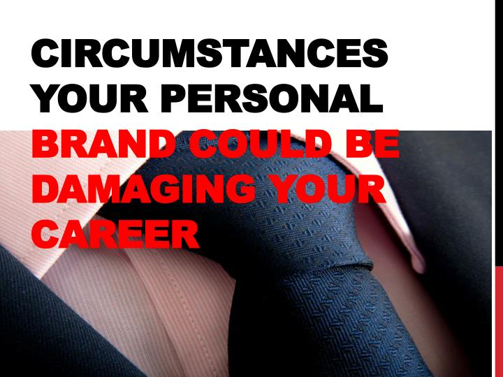 circumstances your personal brand could be damaging your career n.