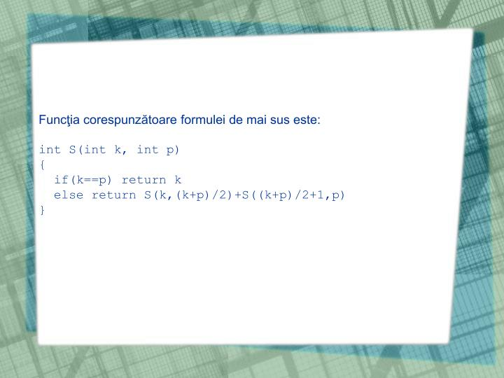Funcţia corespunzătoare formulei de mai sus este: