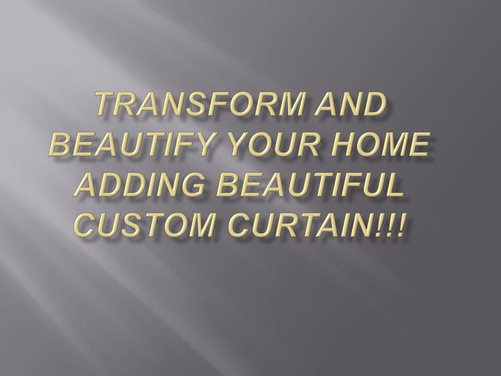 transform and beautify your home adding beautiful custom curtain n.
