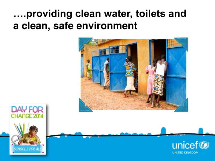 ….providing clean water, toilets and a clean, safe environment