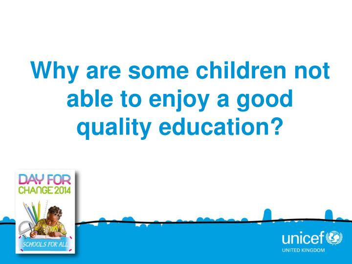 Why are some children not able to enjoy a good quality education?
